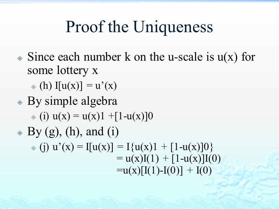 Proof the Uniqueness Since each number k on the u-scale is u(x) for some lottery x. (h) I[u(x)] = u'(x)